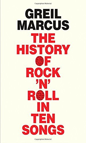 Greil Marcus The History Of Rock 'n' Roll In Ten Songs