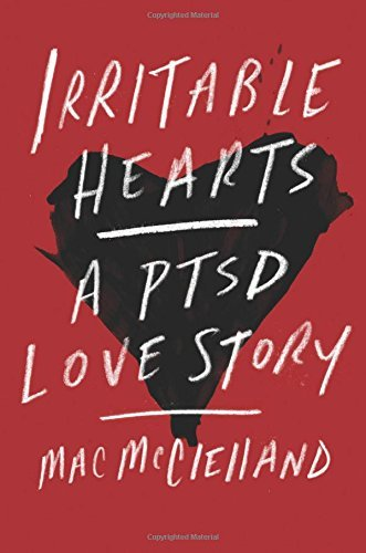 Mac Mcclelland Irritable Hearts A Ptsd Love Story