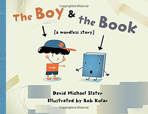 David Michael Slater The Boy & The Book [a Wordless Story]