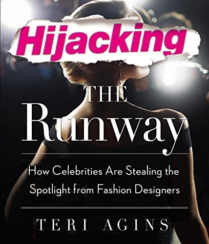 Teri Agins Hijacking The Runway How Celebrities Are Stealing The Spotlight From F