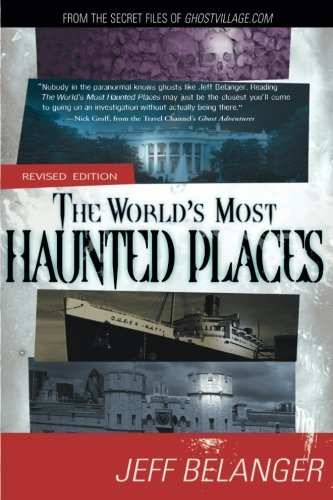 Jeff Belanger The World's Most Haunted Places From The Secret Files Of Ghostvillage.Com 0002 Edition;revised