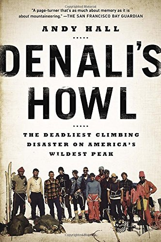 Andy Hall Denali's Howl The Deadliest Climbing Disaster On America's Wild
