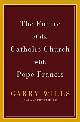 Garry Wills The Future Of The Catholic Church With Pope Franci