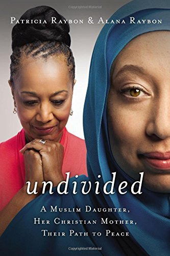 Patricia Raybon Undivided A Muslim Daughter Her Christian Mother Their Pa