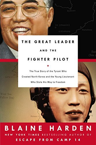 Blaine Harden The Great Leader And The Fighter Pilot The True Story Of The Tyrant Who Created North Ko