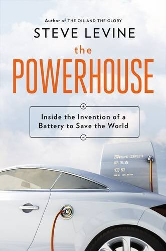 Steve Levine The Powerhouse Inside The Invention Of A Battery To Save The Wor