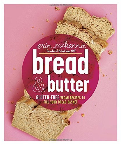 Erin Mckenna Bread & Butter Gluten Free Vegan Recipes To Fill Your Bread Bask
