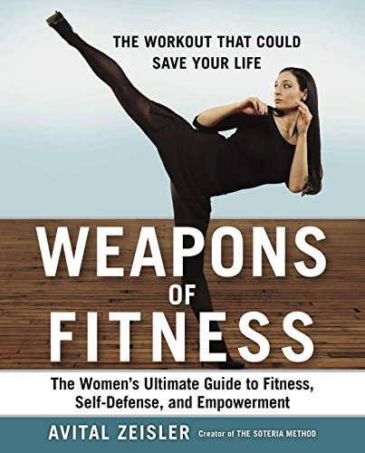Avital Zeisler Weapons Of Fitness The Women's Ultimate Guide To Fitness Self Defen