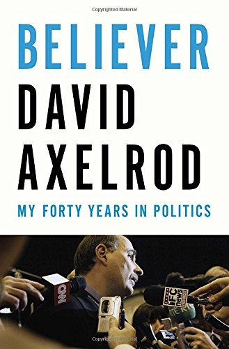David Axelrod Believer My Forty Years In Politics