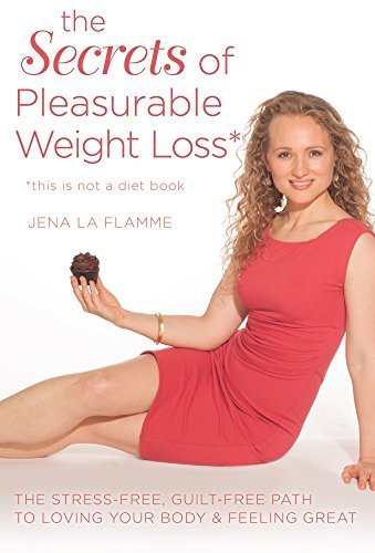 Jena La Flamme Pleasurable Weight Loss The Secrets To Feeling Great Losing Weight And