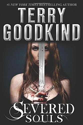 Terry Goodkind Severed Souls A Richard And Kahlan Novel