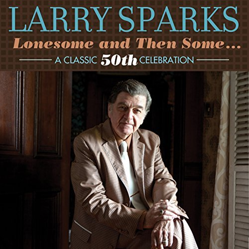 Larry Sparks Lonesome & Then Some Classic 5