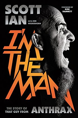 Scott Ian I'm The Man The Story Of That Guy From Anthrax