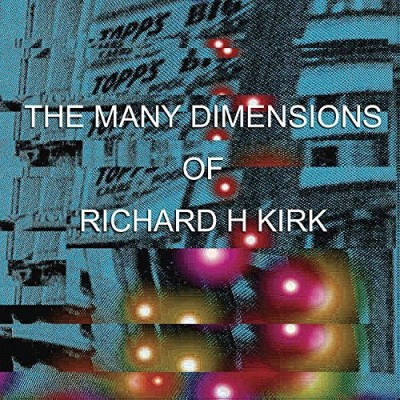 Richard Kirk Many Dimensions Of Richard H.