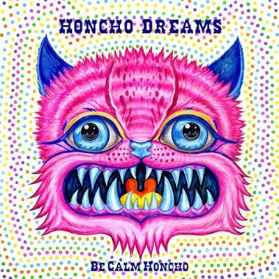Be Calm Honcho Honcho Dreams