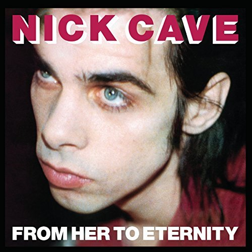 Nick Cave & The Bad Seeds From Her To Eternity