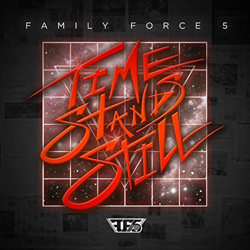 Family Force 5 Time Stands Still