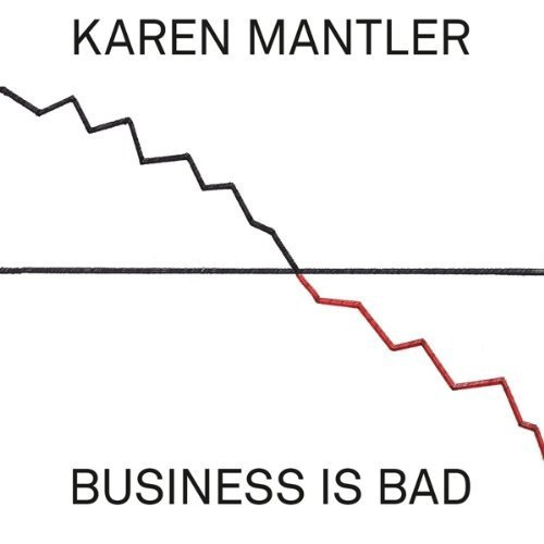 Karen Mantler Business Is Bad