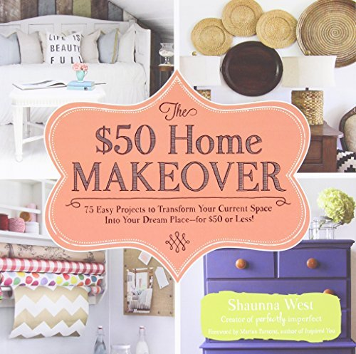 Shaunna West The $50 Home Makeover 75 Easy Projects To Transform Your Current Space