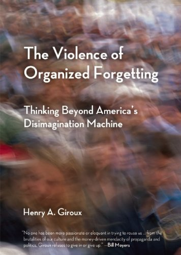 Henry A. Giroux The Violence Of Organized Forgetting Thinking Beyond America's Disimagination Machine