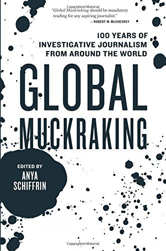 Anya Schiffrin Global Muckraking 100 Years Of Investigative Journalism From Around