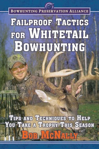 Bob Mcnally Failproof Tactics For Whitetail Bowhunting Tips And Techniques To Help You Take A Trophy Thi