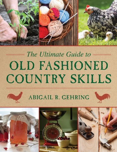 Abigail R. Gehring The Ultimate Guide To Old Fashioned Country Skills