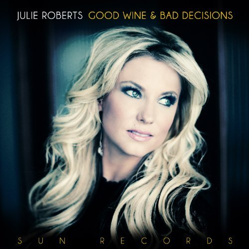 Julie Roberts Good Wine & Bad Decisions