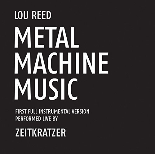 Lou Reed Metal Machine Music First Full Instrumental Version Performed By Zeitkratzer