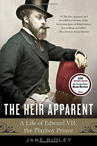 Jane Ridley The Heir Apparent A Life Of Edward Vii The Playboy Prince