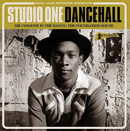 Soul Jazz Records Presents Studio One Dancehall Sir Coxsone In The Dance The Foundation Of Sound Studio One Dancehall Sir Coxsone In The Dance Th
