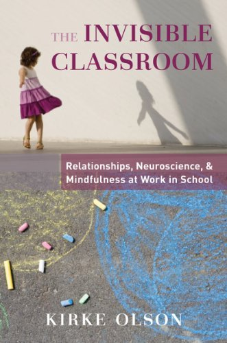 Kirke Olson The Invisible Classroom Relationships Neuroscience & Mindfulness In Scho
