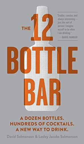David Solmonson The 12 Bottle Bar A Dozen Bottles. Hundreds Of Cocktails. A New Way