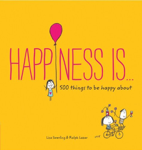 Lisa Swerling Happiness Is... 500 Things To Be Happy About