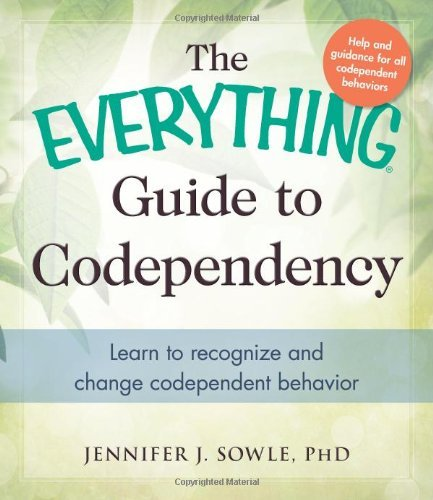 Jennifer Sowle The Everything Guide To Codependency Learn To Recognize And Change Codependent Behavio