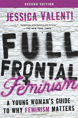 Jessica Valenti Full Frontal Feminism A Young Woman's Guide To Why Feminism Matters 0002 Edition;