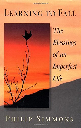Philip Simmons Learning To Fall The Blessings Of An Imperfect Li The Blessings Of An Imperfect Li