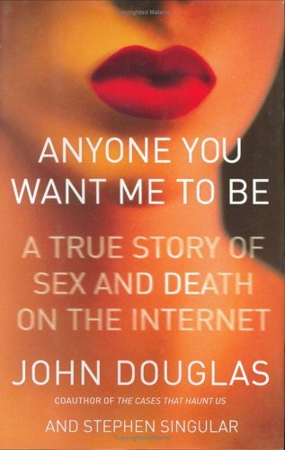 John Douglas Anyone You Want Me To Be A True Story Of Sex And A True Story Of Sex &
