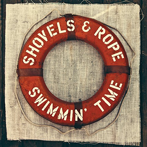 Shovels & Rope Swimmin Time