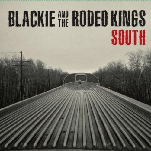 Blackie & The Rodeo Kings South