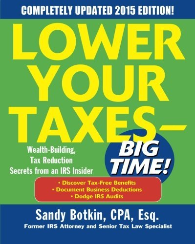Sandy Botkin Lower Your Taxes Big Time! 2015 Edition Wealth Building Tax Reduction Secrets From An Ir 0006 Edition;revised