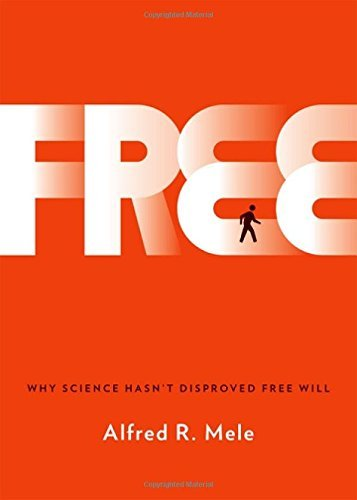 Alfred R. Mele Free Why Science Hasn't Disproved Free Will