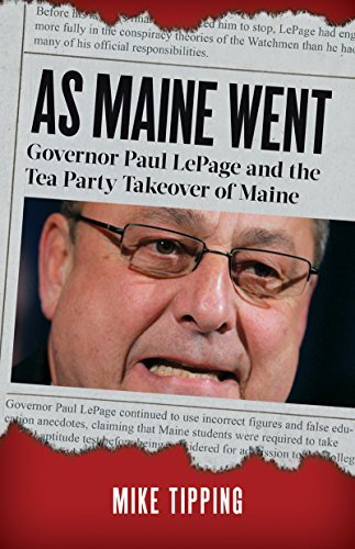 Mike Tipping As Maine Went Governor Paul Lepage And The Tea Party Takeover O