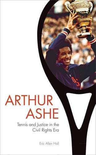 Eric Allen Hall Arthur Ashe Tennis And Justice In The Civil Rights Era