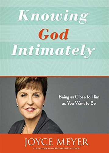 Joyce Meyer Knowing God Intimately Being As Close To Him As You Want To Be Revised