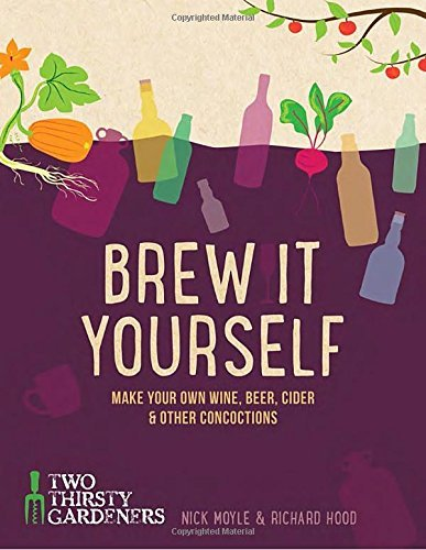 Nick Moyle Brew It Yourself Make Your Own Wine Beer And Other Concoctions