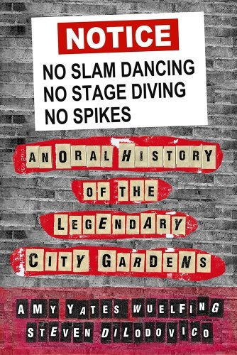 Eric Baker James Wasserman Amy Yates Wuelfing Stev No Slam Dancing No Stage Diving No Spikes An Oral History Of The Legendary City Gardens