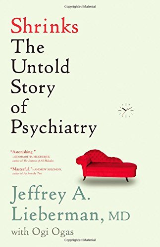 Jeffrey A. Lieberman Shrinks The Untold Story Of Psychiatry