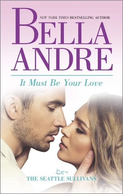 Bella Andre It Must Be Your Love