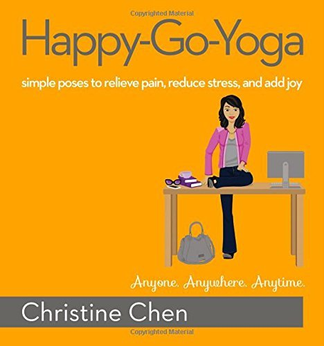 Christine Chen Happy Go Yoga Simple Poses To Relieve Pain Reduce Stress And